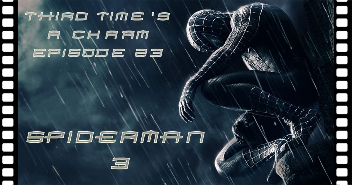 Third Time's A Charm #023 – Spider-Man 3 (2007)