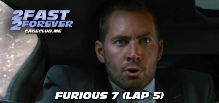 2 Fast 2 Forever #063 – Furious 7 (Lap 5)