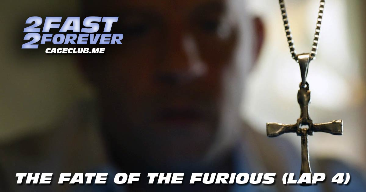 2 Fast 2 Forever #045 – The Fate of the Furious (Lap 4)