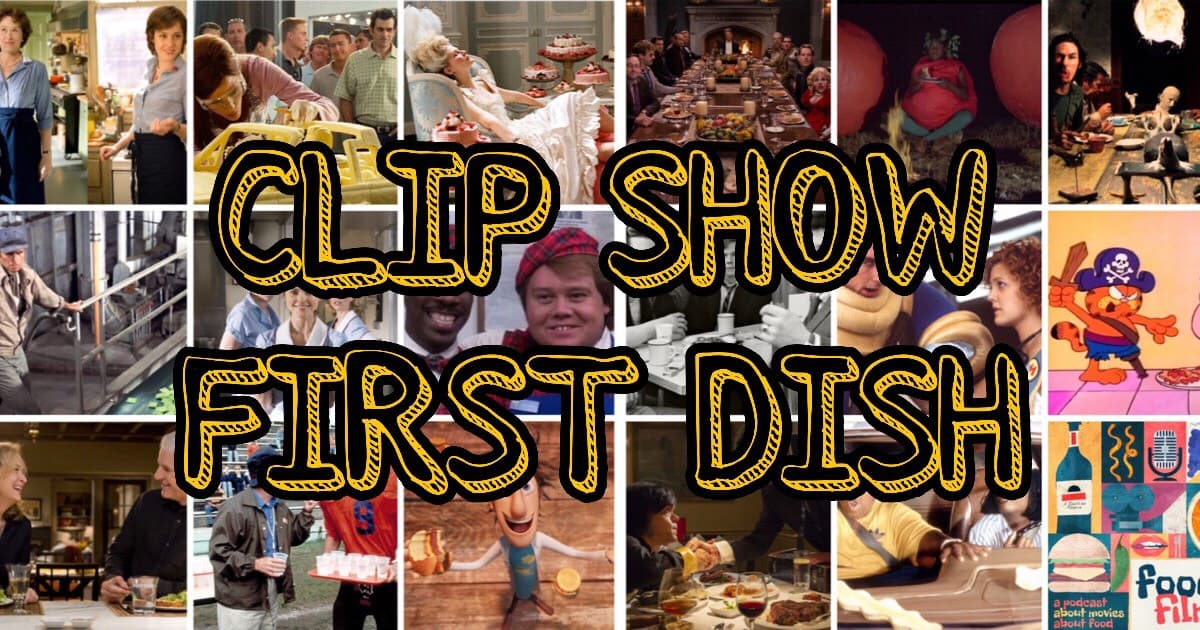 Foodie Films Clip Show: First Dish
