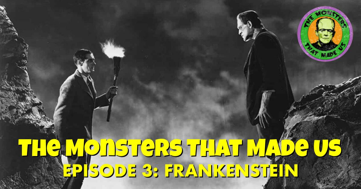 The Monsters That Made Us #3 - Frankenstein