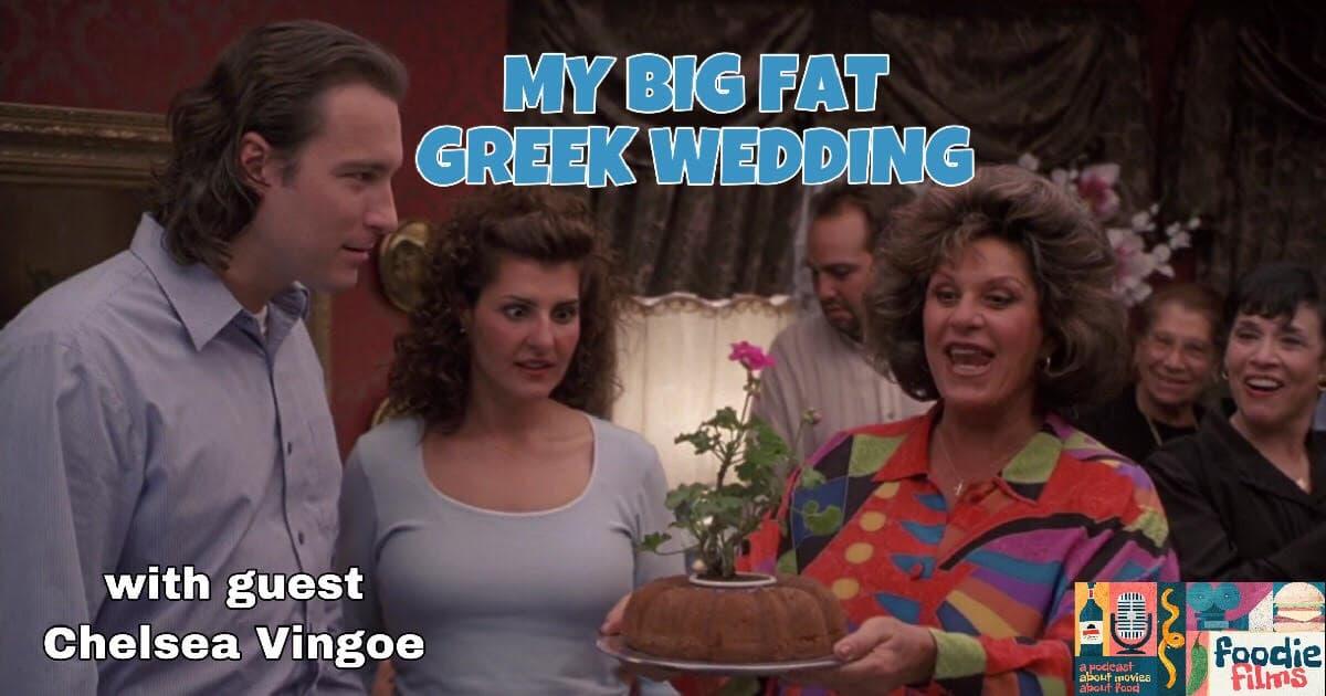My Big Fat Greek Wedding 2002 The Foodie Films Podcast