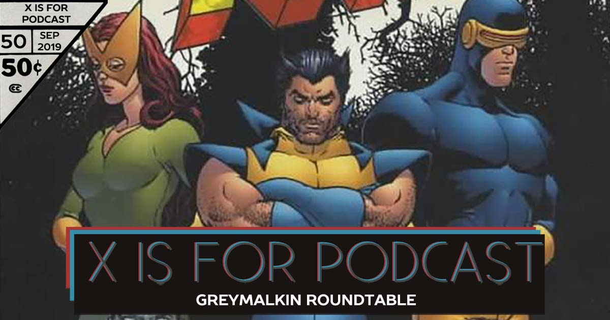 X is for Podcast #050 – Greymalkin Roundtable