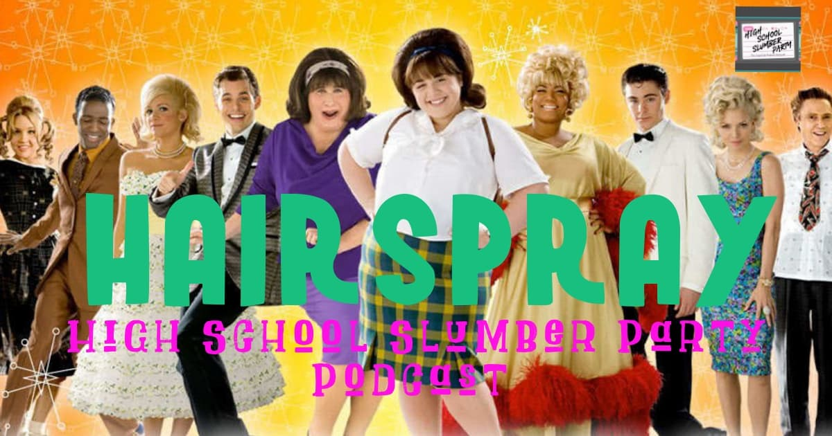 Hairspray 2007 The High School Slumber Party Podcast