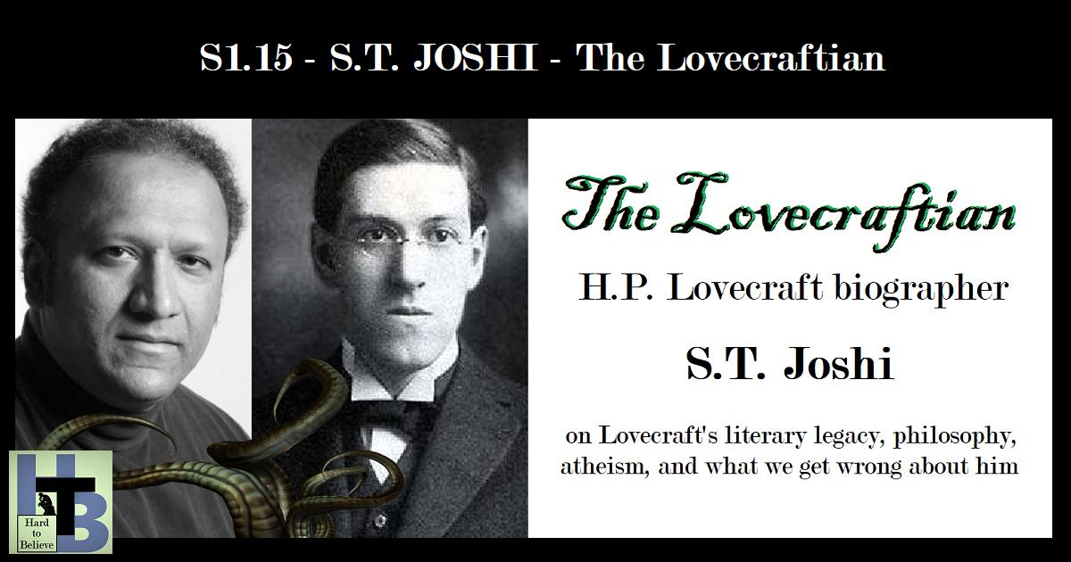 Hard to Believe #015 – Lovecraft biographer S.T. Joshi