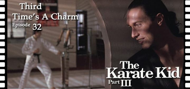 Third Time's A Charm #032 – The Karate Kid Part III (1989)