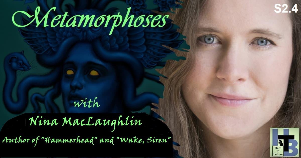 "Hard to Believe #029 – Metamorphoses - with Nina MacLaughlin, author of ""Wake, Siren"""