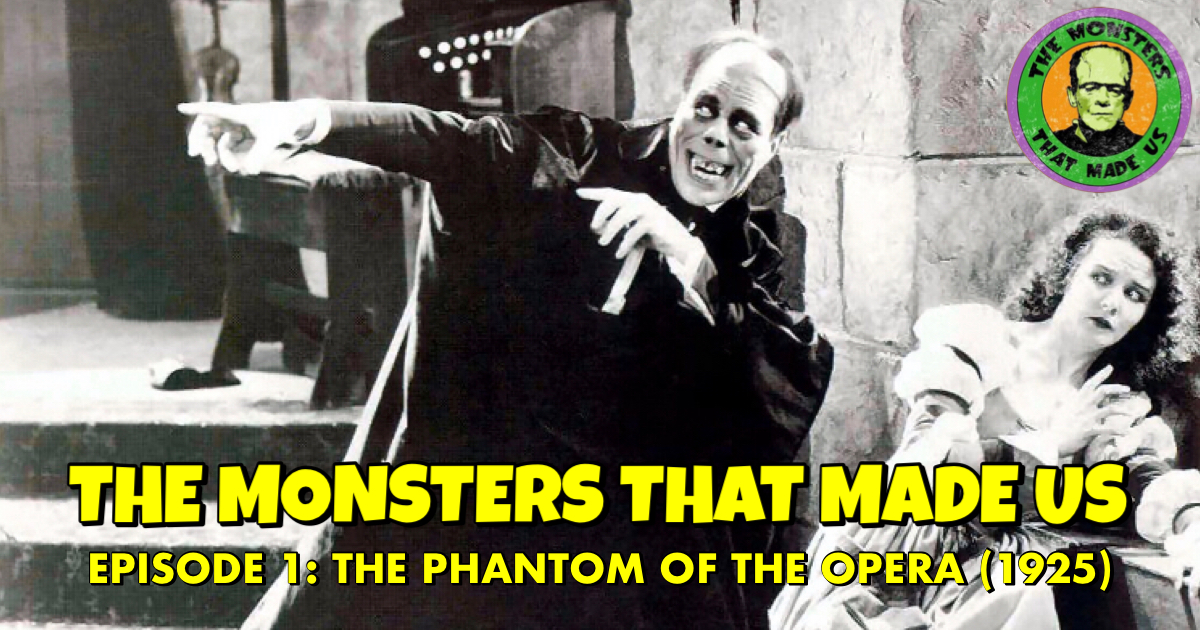 The Monsters That Made Us #1 - The Phantom of the Opera (1925)