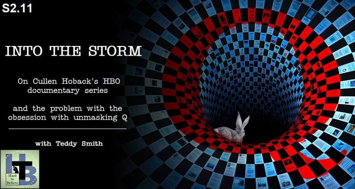Hard to Believe #036 – Into the Storm with Teddy Smith - A Discussion of Cullen Hoback's Documentary Series on Q