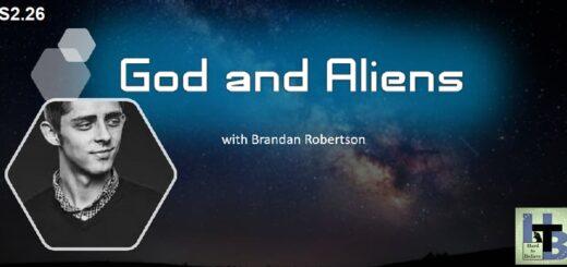 Hard to Believe #052 – Brandan Robertson - God and Aliens