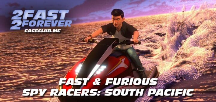 2 Fast 2 Forever #197 – Fast & Furious Spy Racers: South Pacific
