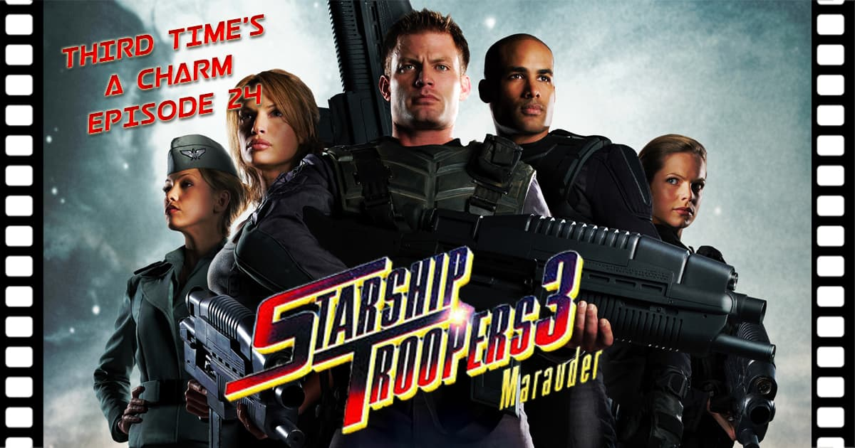 Third Time's A Charm #024 – Starship Troopers: 3 Marauder (2008)