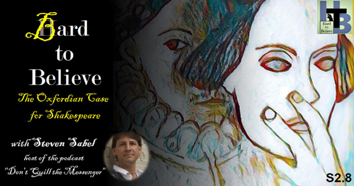 Hard to Believe #033 – Bard to Believe - The Oxfordian Case for Shakespeare - with Steven Sabel