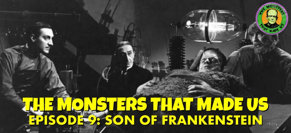 The Monsters That Made Us #9 - Son of Frankenstein (1939)