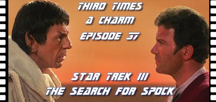 Third Time's A Charm #037 – Star Trek III: The Search for Spock (1984)