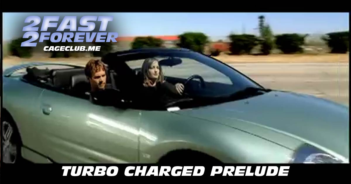 2 Fast 2 Forever #034 – Turbo Charged Prelude to 2 Fast 2 Furious