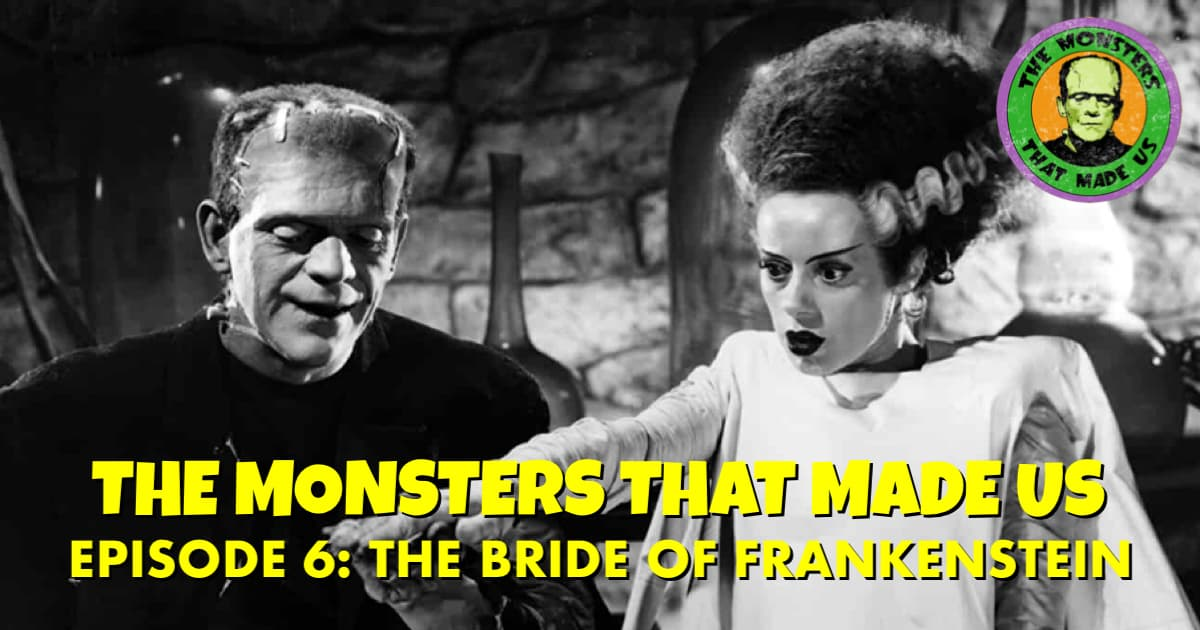 The Monsters That Made Us #6: The Bride of Frankenstein