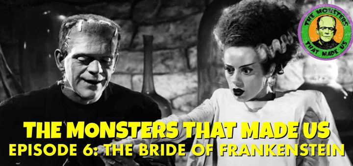 The Monsters That Made Us #6 - The Bride of Frankenstein