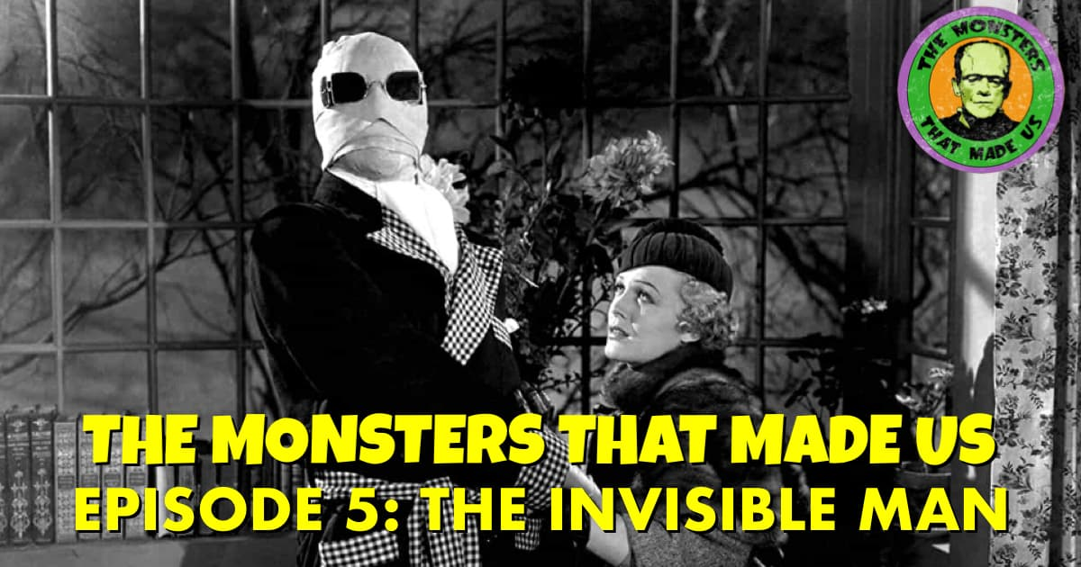 The Monsters That Made Us #5 - The Invisible Man