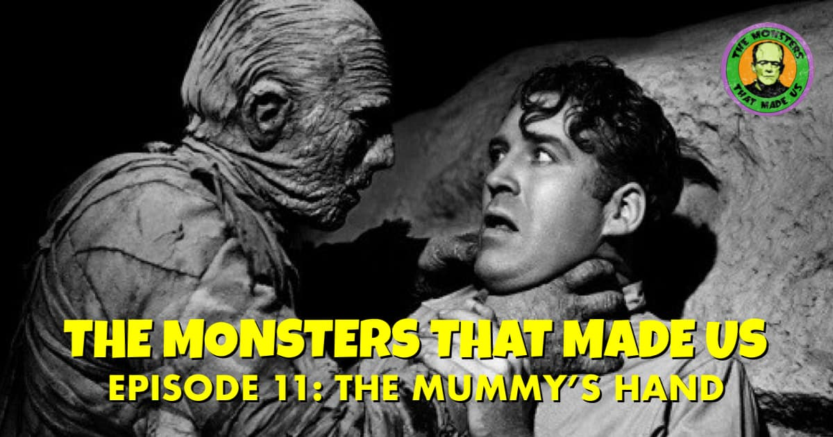 The Monsters That Made Us #11 - The Mummy's Hand (1940)