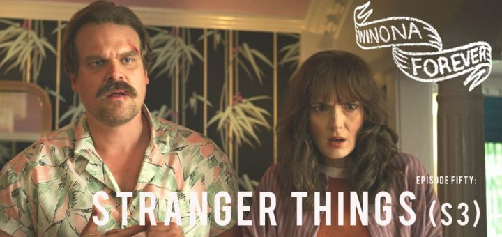 Winona Forever #050 – Stranger Things: Season Three (2019)