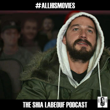 ALLHISMOVIES: The Shia LaBeouf Podcast