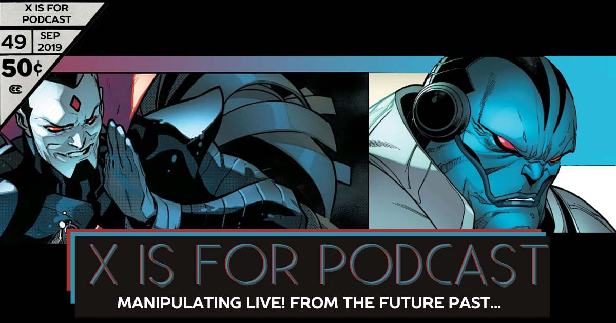 X is for Podcast #049 – Dawn of X: Manipulating Live! From The Future Past... It's Akabba Or Essex: An Apoc/Sinister Gene-Splicing Gameshow From Hell
