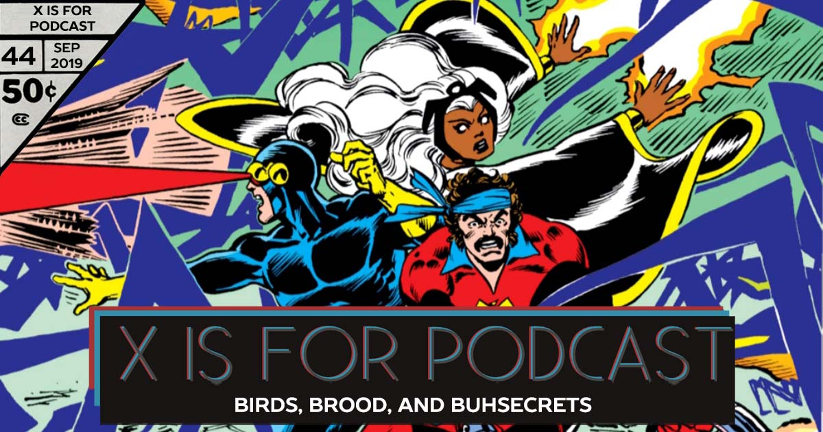 X is for Podcast #044 – Birds, Brood, and Buhsecrets