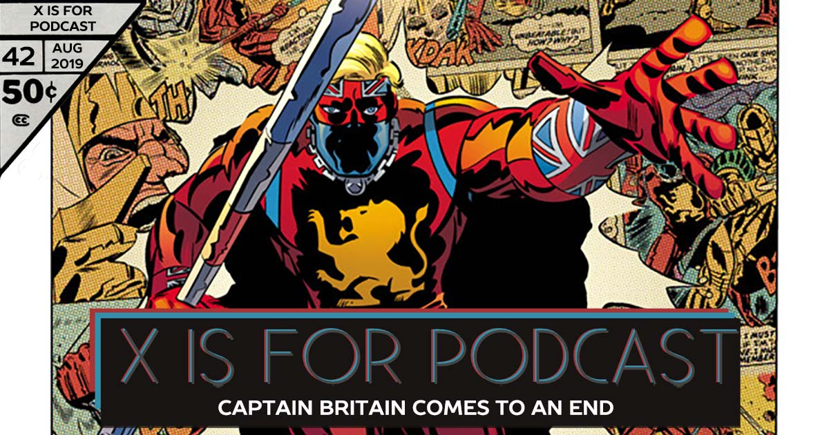 X is for Podcast #042 – Captain Britain Comes to an End