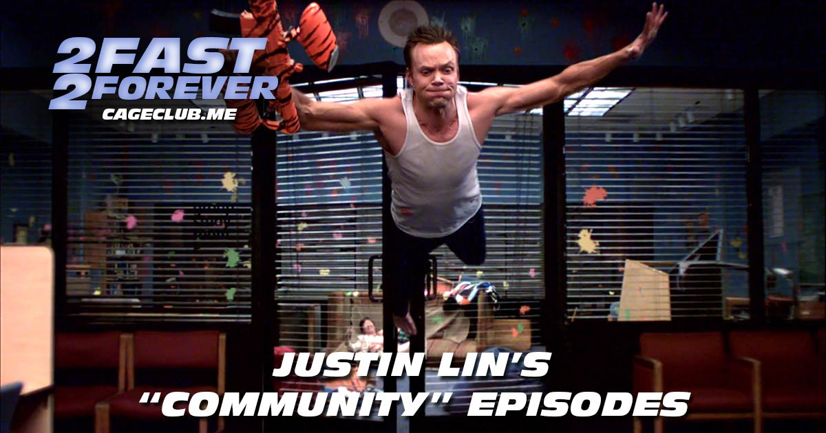 "2 Fast 2 Forever #172 – Justin Lin's Episodes of ""Community"""