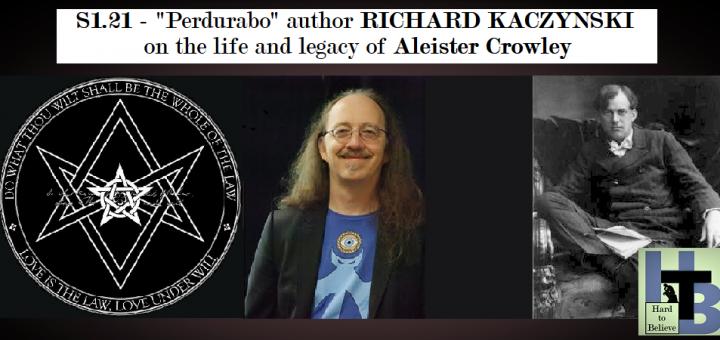 "Hard to Believe #021 – The Life of Aleister Crowley - With ""Perdurabo"" Author Richard Kaczynski"