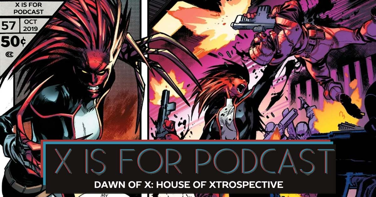 X is for Podcast #057 – Dawn of X: House of Xtrospective (House of X #1-6)