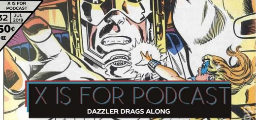 X is for Podcast #032 – Dazzler Drags Along