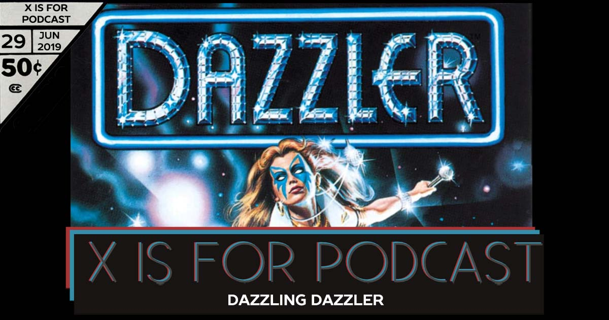 X is for Podcast #029 – Dazzling Dazzler (Plus Dylan and D'Manda and Dumb Misogyny)