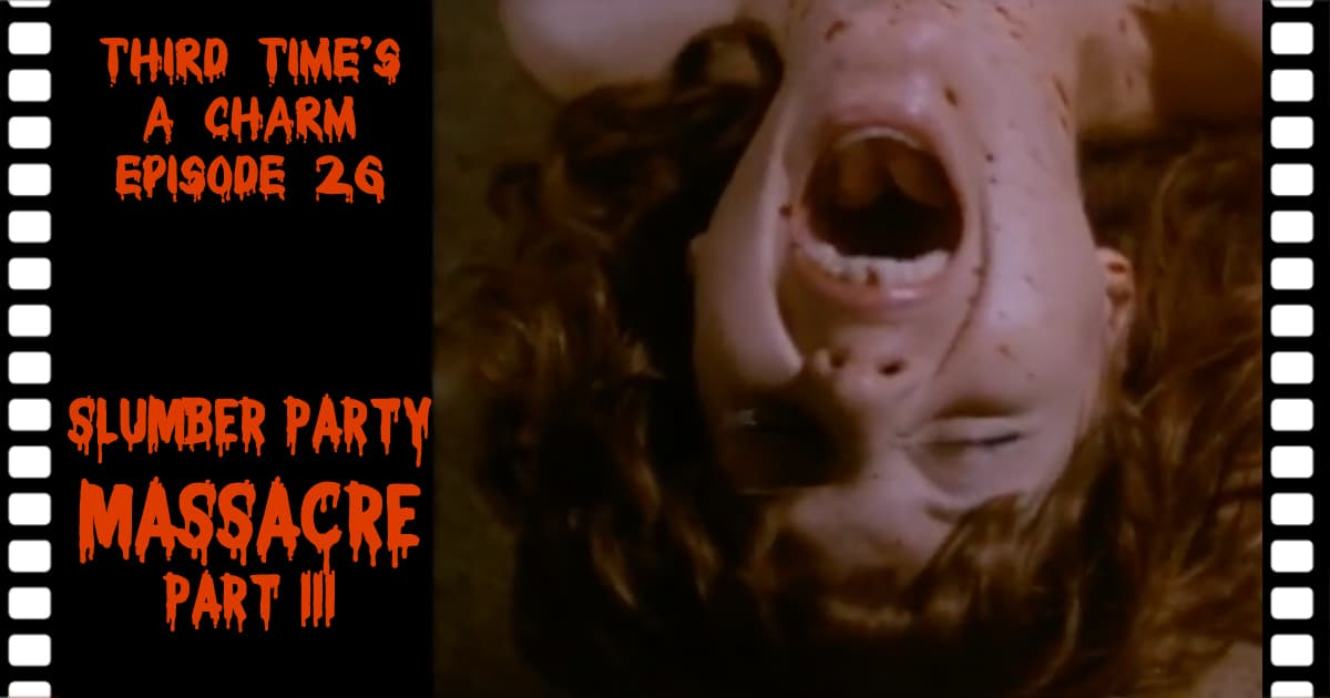 Third Time's A Charm #026 – Slumber Party Massacre III (1990)