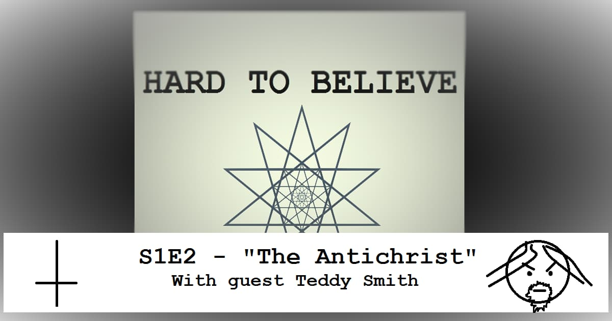 Hard to Believe #002 – The Antichrist