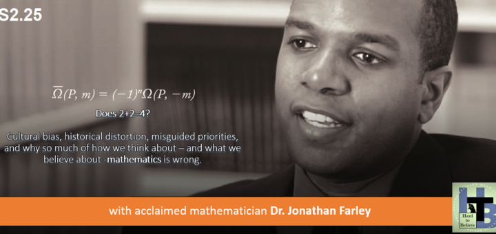 Hard to Believe #051 – Dr. Jonathan Farley - On how we should and shouldn't think about mathematics