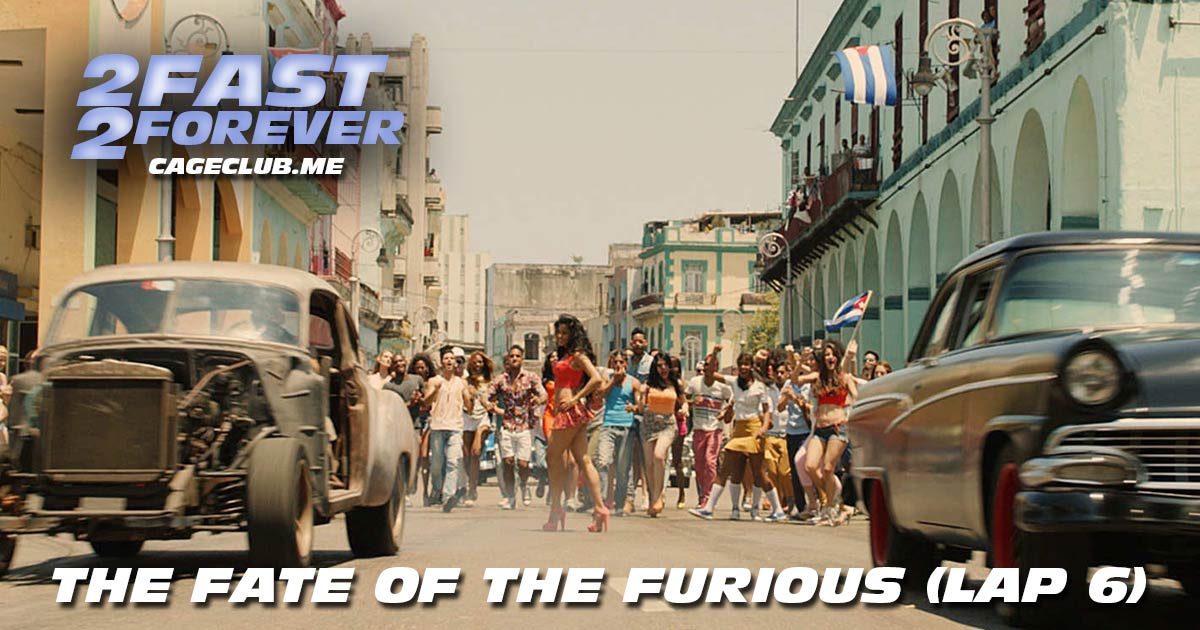 2 Fast 2 Forever #098 – The Fate of the Furious (Lap 6)
