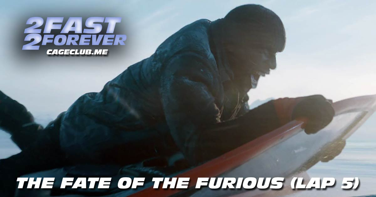 2 Fast 2 Forever #065 – The Fate of the Furious (Lap 5)
