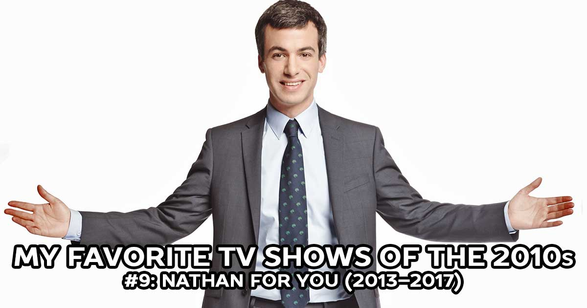 My Favorite Shows, #9: Nathan For You (2013–2017)