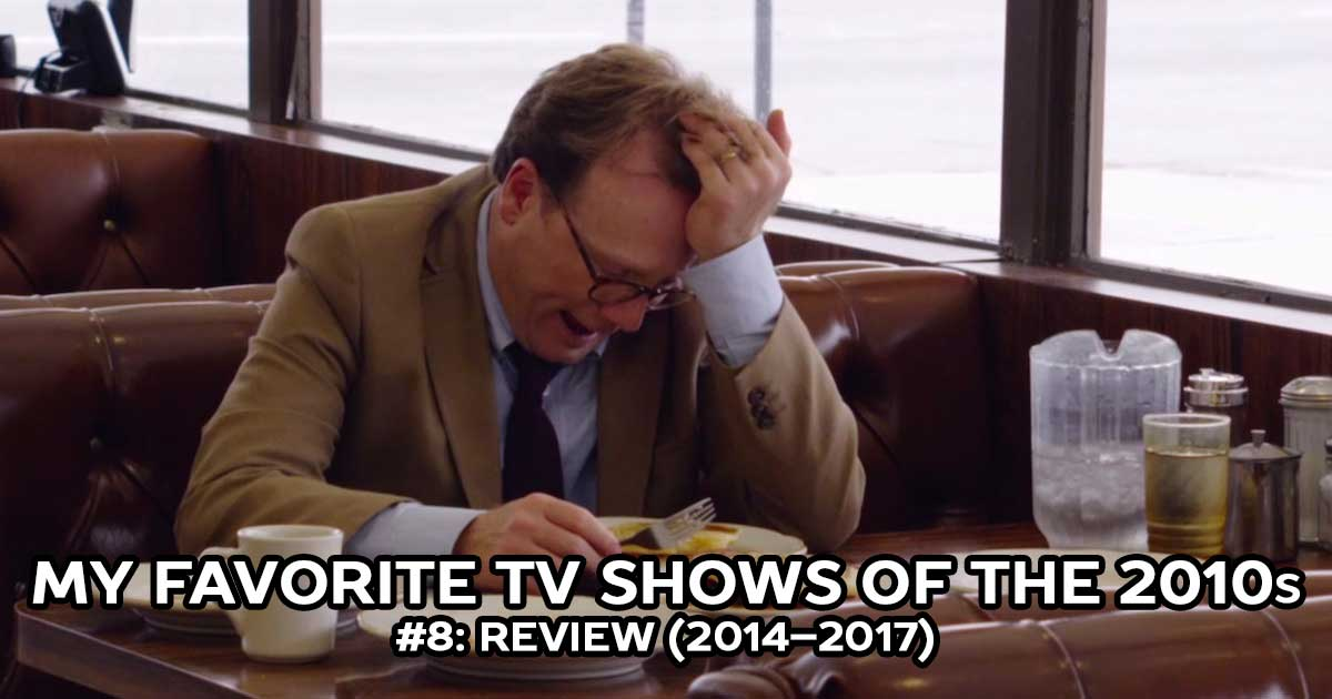My Favorite Shows, #8: Review (2014–2017)