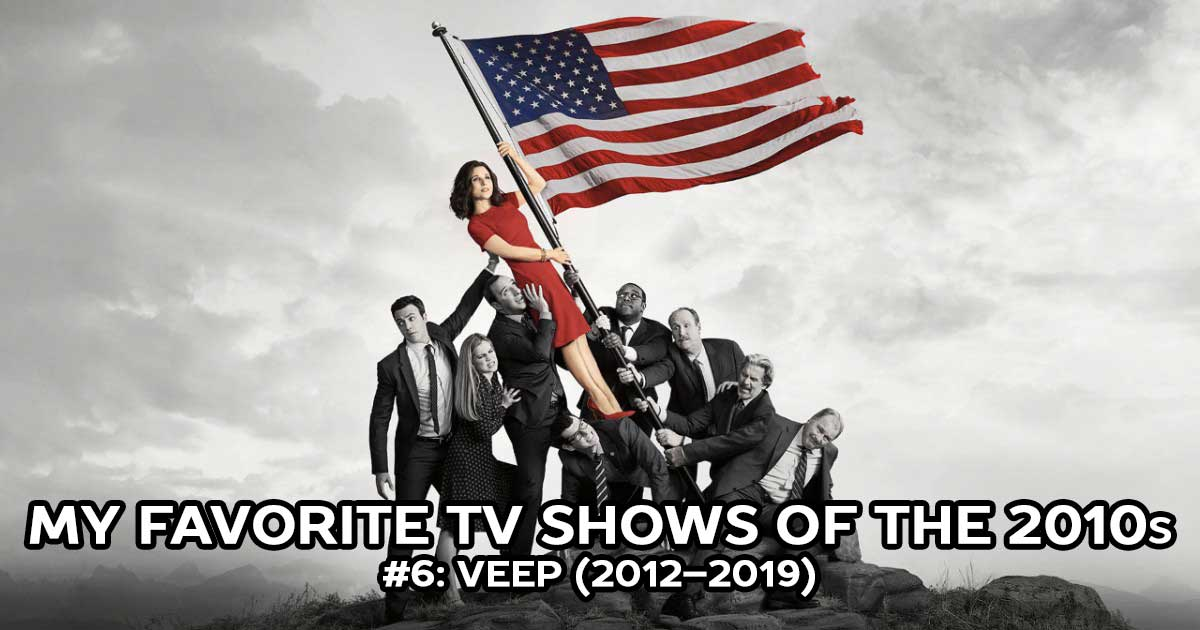 My Favorite Shows, #6: Veep (2012–2019)