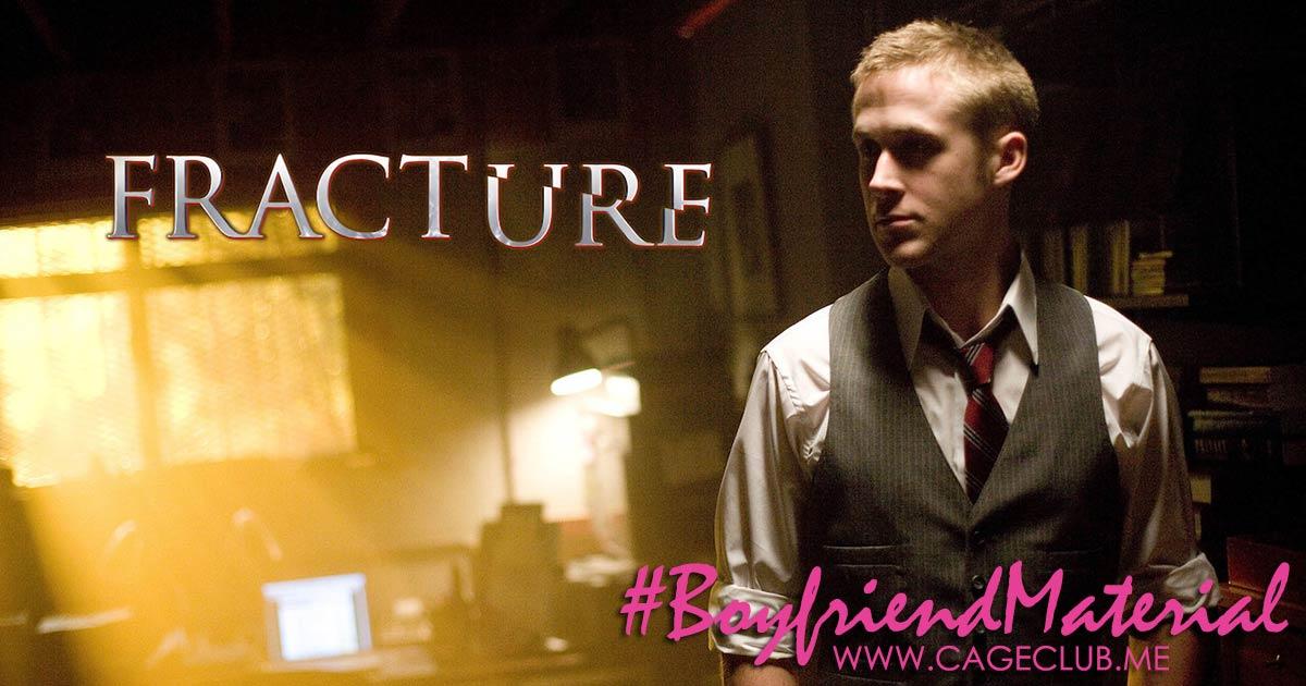 #BoyfriendMaterial #017 – Fracture (2007)