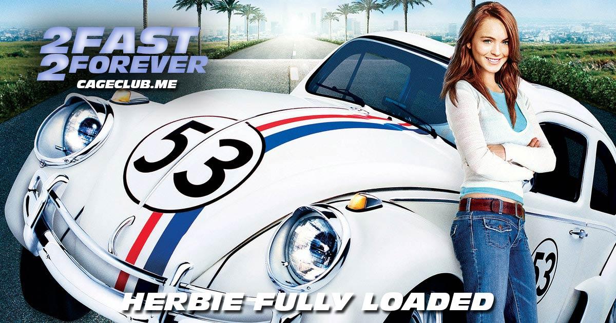 2 Fast 2 Forever #201 – Herbie Fully Loaded (2005)