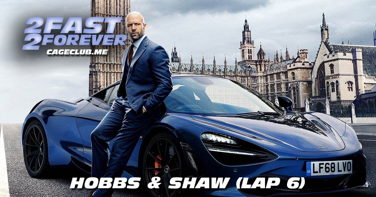 2 Fast 2 Forever #104 – Hobbs & Shaw (Lap 6)