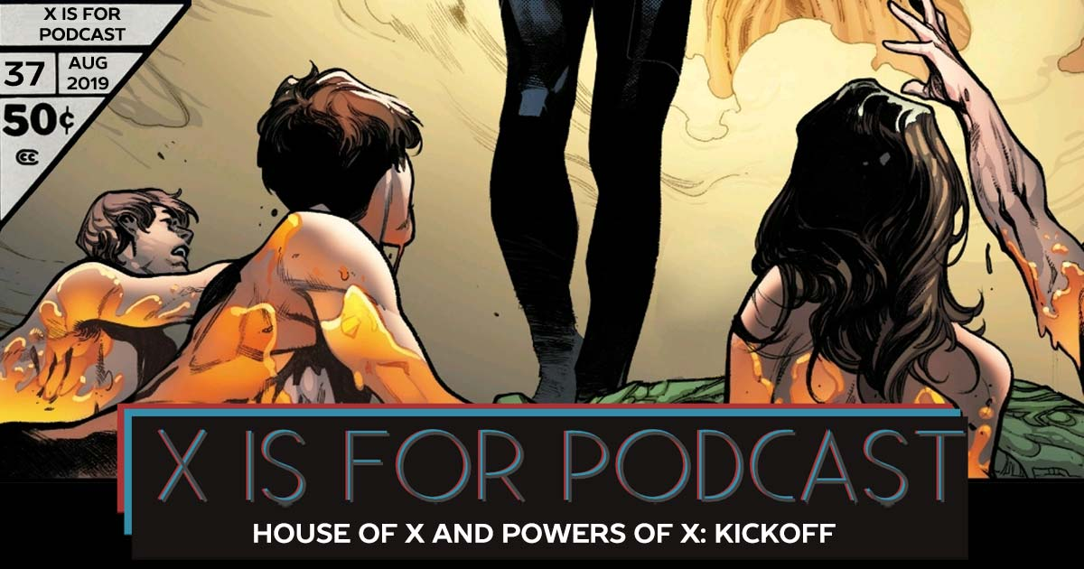 X is for Podcast #037 – House of X and Powers of X: Kickoff