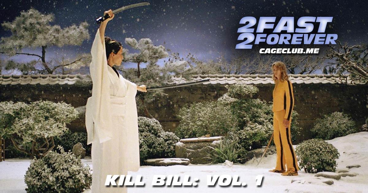 2 Fast 2 Forever #179 – Kill Bill: Vol. 1