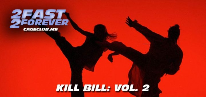 2 Fast 2 Forever #180 – Kill Bill: Vol. 2 (2004)