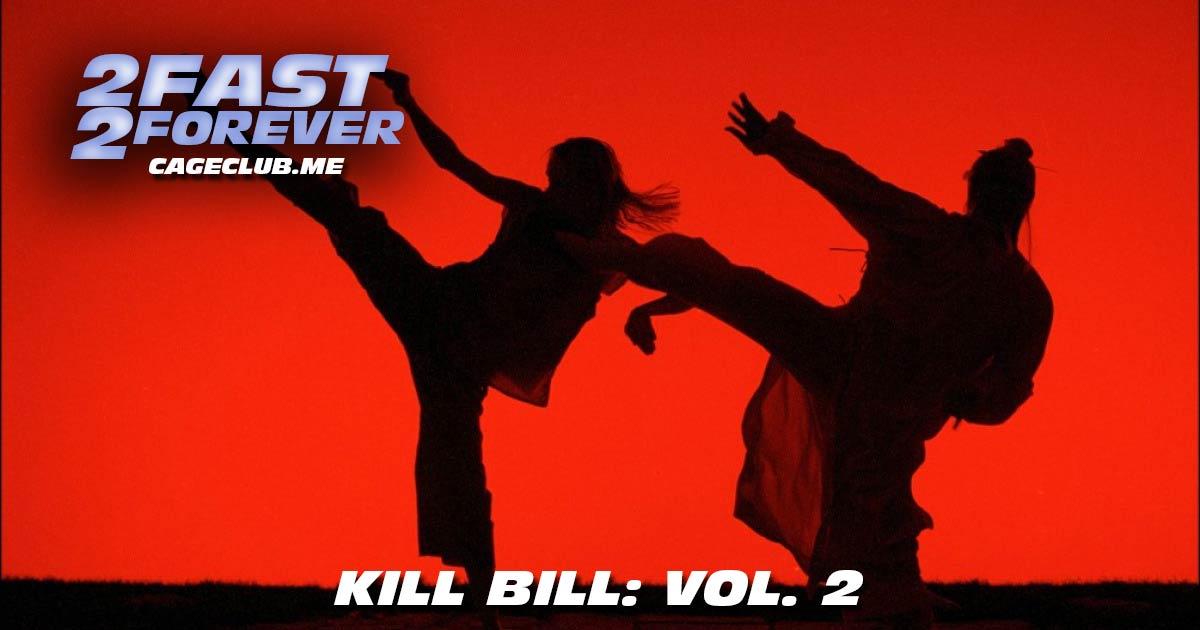 2 Fast 2 Forever #180 – Kill Bill: Vol. 2 (2004)