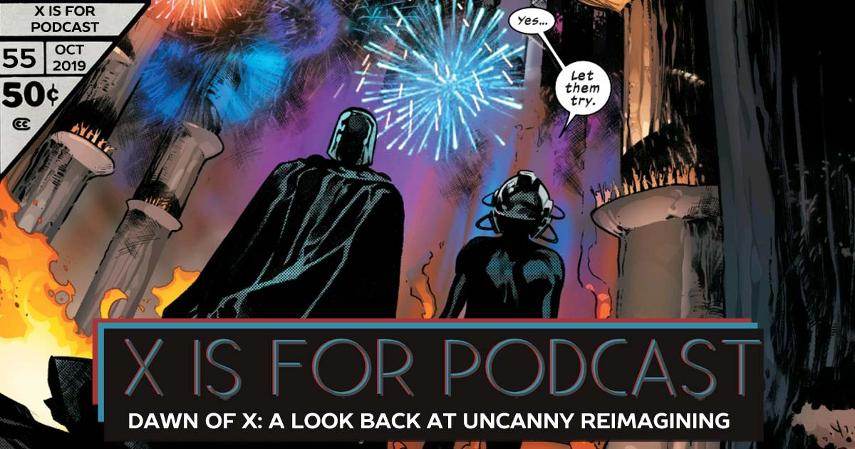 X is for Podcast #055 – Dawn of X: A Candid Look Back at 12 Issues of Uncanny Reimagining
